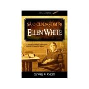 Sa o cunoastem pe Ellen White - George R. Knight