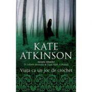 Viata ca un joc de crochet - Kate Atkinson