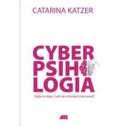 Cyberpsihologia. Viata in retea - Cum ne schimb@ internetul? - Catarina Katzer. Material de reflectie si ghid de comportament online -