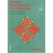 Analiza tranzactionala in psihoterapie - Eric Berne. Introducere de Nicoleta Gheorghe imagine librariadelfin.ro