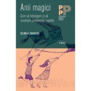 Anii magici. Cum sa intelegem si sa rezolvam problemele copiilor - Selma H. Fraiberg imagine librariadelfin.ro