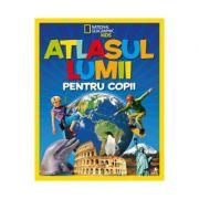 Atlasul lumii pentru copii - National Geographic Kids (necartonat) imagine librariadelfin.ro
