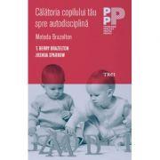Calatoria copilului tau spre autodisciplina. Metoda Brazelton - T. Berry Brazelton imagine librariadelfin.ro