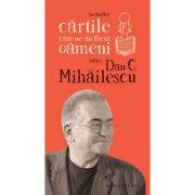 Cartile care ne-au facut oameni, Dan C. Mihailescu imagine librariadelfin.ro