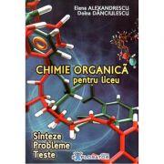 Chimie organica pentru liceu. Sinteze. Probleme. Teste - Elena Alexandrescu, Doina Danciulescu imagine librariadelfin.ro