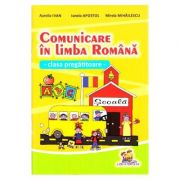 Comunicare in limba romana. Clasa pregatitoare - Aurelia Ivan imagine librariadelfin.ro