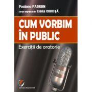 Cum vorbim in public. Exercitii de oratorie - Paciano Padron