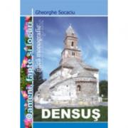Densus. Oameni, fapte, locuri - Gheorghe Socaciu imagine librariadelfin.ro