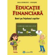Educatie financiara. Banii pe intelesul copiilor - Ligia Georgescu Golosoiu imagine librariadelfin.ro