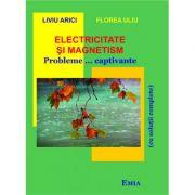 Electricitate si magnetism. Probleme... captivante cu solutii complete - Florea Uliu imagine librariadelfin.ro