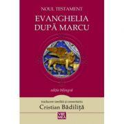 Evanghelia dupa Marcu Noul Testament - Cristian Badilita imagine libraria delfin 2021