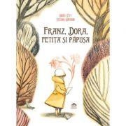 Franz, Dora, Fetita Si Papusa - Didier Levy. Cu Ilustratii De Tiziana Romanin