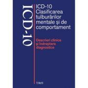 ICD-10 Clasificarea tulburarilor mentale si de comportament. Descrieri clinice si indreptare diagnostice - Editie coordonata de Mircea Lazarescu imagine librariadelfin.ro