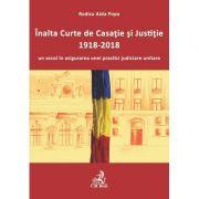 Inalta Curte de Casatie si Justitie-1918-2018-un secol in asigurarea unei practici judiciare unitare - Rodica Aida Popa