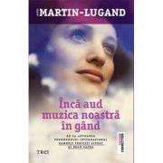Inca aud muzica noastra in gand - Agnes Martin-Lugand imagine librariadelfin.ro
