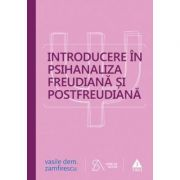 Introducere in psihanaliza freudiana si postfreudiana. Editia a patra, revizuita si completata - Vasile Dem. Zamfirescu imagine librariadelfin.ro