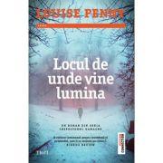 Locul de unde vine lumina - Louise Penny. Un roman din seria Inspectorul Gamache imagine librariadelfin.ro