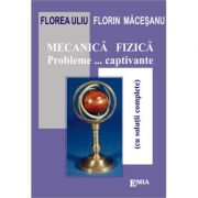 Mecanica fizica. Probleme captivante cu solutii complete - Florea Uliu imagine librariadelfin.ro