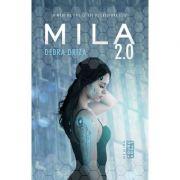 Mila 2. 0 - Debra Driza. Prima parte din serie imagine libraria delfin 2021