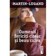 Oamenii fericiti citesc si beau cafea - Agnes Martin-Lugand imagine librariadelfin.ro