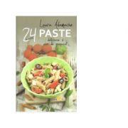 Paste 24 de retete delicioase si usor de preparat - Laura Adamache