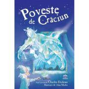 Poveste de Craciun - Charles Dickens. Ilustratii de Alan Marks