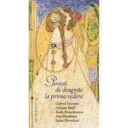 Povesti de dragoste la prima vedere - A. Bittel, A. Blandiana, R. Paraschivescu, G. Liiceanu, I. Parvulescu imagine librariadelfin.ro