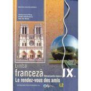 Limba franceza, manual pentru clasa a IX-a L2. Le rendez-vous des amis - Dan Ion Nasta imagine librariadelfin.ro