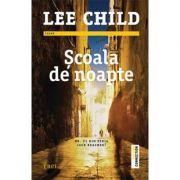 Scoala de noapte - Lee Child. Traducere de Constantin Dumitru-Palcus imagine librariadelfin.ro