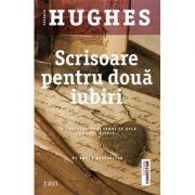 Scrisoare pentru doua iubiri - Kathryn Hughes. In trecutul unei femei se afla viitorul alteia…