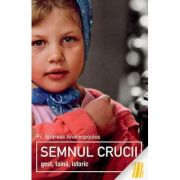 Semnul Crucii. Gest, taina, istoric - pr. Andreas Andreopoulos