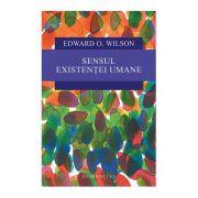 Sensul existentei umane - Edward O. Wilson