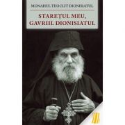 Staretul meu, Gavriil Dionisiatul- Monahul Teoclit Dionisiatul