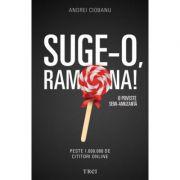 Suge-o, Ramona! O poveste semi-amuzanta - Andrei Ciobanu imagine librariadelfin.ro