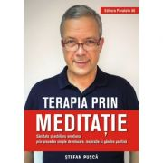 Terapia prin meditatie. Sanatate si echilibru emotional prin procedee simple de relaxare, respiratie si gandire pozitiva