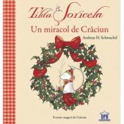 Tilda Soricela. Un miracol de Craciun - Andreas H. Schmachtl imagine librariadelfin.ro