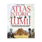 Atlasul istoric al lumii - Simon Adams imagine librariadelfin.ro
