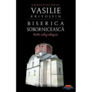 Biserica soborniceasca. Texte ecleziologice- Arhiepiscop Vasilie Krivosein