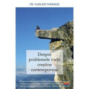 Despre problemele vietii crestine contemporane - pr. Vasilios Thermos