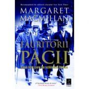Fauritorii pacii. Sase luni care au schimbat lumea - Margaret Macmillan imagine librariadelfin.ro