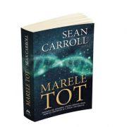 Marele tot. De la originea universului si a vietii pana la sensul existentei - Sean Carroll imagine librariadelfin.ro