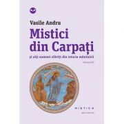 Mistici din Carpati si alti oameni slaviti din istoria mantuirii (vol. III) - Vasile Andru