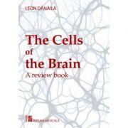 The cells of the brain. A review book. Editie in limba engleza - Leon Danaila imagine librariadelfin.ro