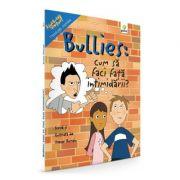 Bullies: Cum sa faci fata intimidarii - Trevor Romain imagine librariadelfin.ro