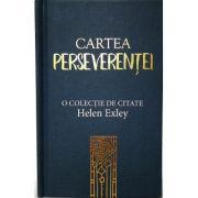 Cartea Perseverentei. O colectie de citate Helen Exley - Ioana Vacarescu
