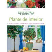 Enciclopedia Truffaut. Plante de interior - Larousse imagine librariadelfin.ro