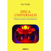 EPICA UNIVERSALIS. Filoane narative intramilenare - Geo Vasile
