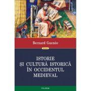 Istorie si cultura istorica in Occidentul medieval - Bernard Guenee. Traducere din limba franceza de Ovidiu Pecican imagine librariadelfin.ro