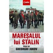 Maresalul lui Stalin. Viata lui Gheorghi Jukov - Geoffrey Roberts imagine librariadelfin.ro