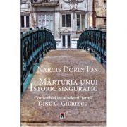 Marturia unui istoric singuratic. Convorbiri cu academicianul Dinu C. Giurescu - Narcis Dorin Ion imagine librariadelfin.ro